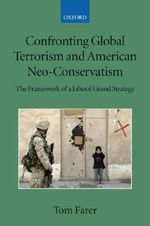Confronting Global Terrorism and American Neo-conservatism : The Framework of a Liberal Grand Strategy - Tom J. Farer