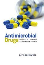 Antimicrobial Drugs : Chronicle of a Twentieth Century Medical Triumph - David Greenwood