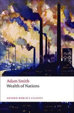 An Inquiry into the Nature and Causes of the Wealth of Nations : A Selected Edition - Adam Smith