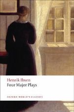 Four Major Plays : (Doll's House; Ghosts; Hedda Gabler; and the Master Builder) - Henrik Ibsen