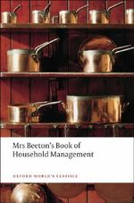 Mrs Beeton's Book of Household Management : World's Classics - Isabella Beeton