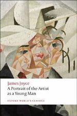 A Portrait of the Artist as a Young Man : World's Classics - James Joyce