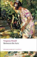 Between the Acts : World's Classics - Virginia Woolf