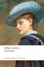 No Name : World's Classics - Wilkie Collins