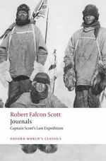 Journals : Captain Scott's Last Expedition - Captain Robert Falcon Scott