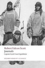 Journals : Captain Scott's Last Expedition - Captain Robert Falcon Scott