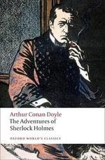 The Adventures of Sherlock Holmes : Oxford World's Classics - Sir Arthur Conan Doyle