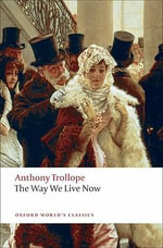 The Way We Live Now : World's Classics - Anthony Trollope