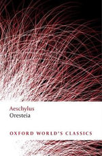 Oresteia : World's Classics - Aeschylus