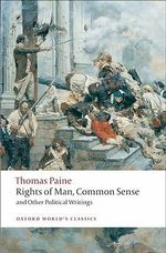 Rights of Man, Common Sense, and Other Political Writings : World's Classics - Thomas Paine