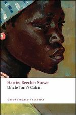 Uncle Tom's Cabin : World's Classics - Harriet Beecher Stowe