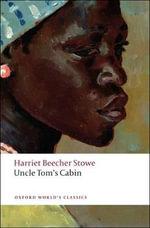 Uncle Tom's Cabin : World's Classics - Harriet Beecher Stowe