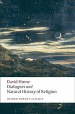 Dialogues Concerning Natural Religion, and the Natural History of Religion : World's Classics - David Hume