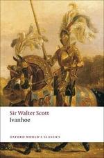 Ivanhoe : World's Classics - Sir Walter Scott