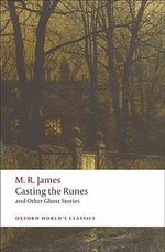 Casting the Runes and Other Ghost Stories : World's Classics - M. R. James