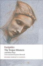 The Trojan Women and Other Plays : World's Classics - Euripides