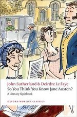 So You Think You Know Jane Austen?: A Literary Quizbook :  A Literary Quizbook - John Sutherland
