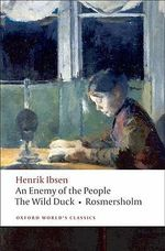 An Enemy of the People, the Wild Duck, Rosmersholm : WITH The Wild Duck - Henrik Ibsen