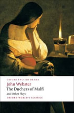 The Duchess of Malfi and Other Plays : World's Classics - John Webster
