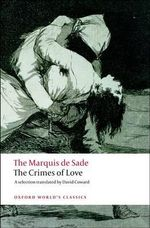 The Crimes of Love : Heroic and Tragic Tales, Preceded by an Essay on Novels - Marquis de Sade