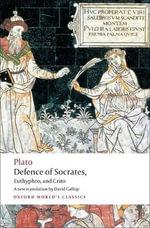 Defence of Socrates, Euthyphro, Crito : World's Classics - Plato