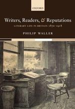 Writers, Readers, and Reputations : Literary Life in Britain 1870-1918 - Philip Waller
