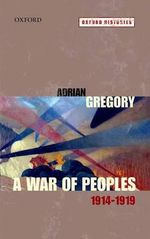 A War of Peoples 1914-1919 - Adrian Gregory