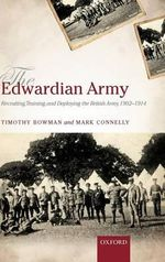 The Edwardian Army : Recruiting, Training, and Deploying the British Army, 1902-1914 - Timothy Bowman