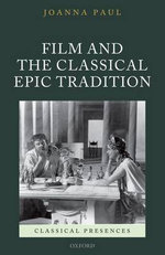 Film and the Classical Epic Tradition : The Story of the Movies - Joanna Paul