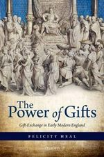 The Power of Gifts : Gift Exchange in Early Modern England - Felicity Heal