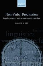 Non-verbal Predication : Copular Sentences at the Syntax-semantics Interface - Isabelle Roy