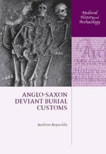 Anglo-Saxon Deviant Burial Customs : Reflecting on Medieval Vestige in Provence and Lan... - Andrew Reynolds