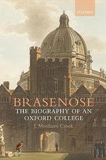 Brasenose : The Biography of an Oxford College - J.Mordaunt Crook