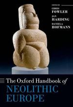 The Oxford Handbook of Neolithic Europe : Oxford Handbooks in Archaeology