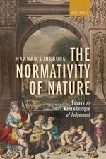The Normativity of Nature : Essays on Kant's Critique of Judgement - Hannah Ginsborg