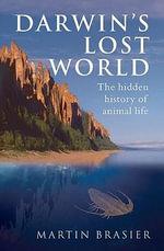 Darwin's Lost World : The Hidden History of Animal Life - Martin Brasier
