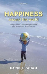 Happiness Around the World : The Paradox of Happy Peasants and Miserable Millionaires - Carol L. Graham