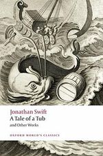 A Tale of a Tub and Other Works : World's Classics - Jonathan Swift