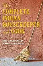 The Complete Indian Housekeeper and Cook : Oxford World's Classics - F.A. Steel