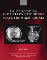 Late Classical and Hellenistic Silver Plate from Macedonia - Eleni Zimi