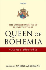 The Correspondence of Elizabeth Stuart, Queen of Bohemia : Volume I