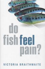 Do Fish Feel Pain? - Victoria Braithwaite