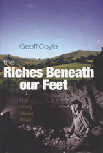 The Riches Beneath Our Feet : How Mining Shaped Britain - Geoff Coyle