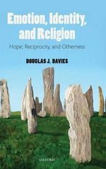 Emotion, Identity, and Religion : Hope, Reciprocity, and Otherness - Douglas J. Davies