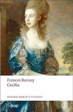 Cecilia : Or Memoirs of an Heiress - Fanny Burney