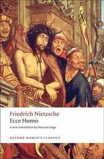 Ecce Homo: How One Becomes What One Is : How One Becomes What One Is - Friedrich Wilhelm Nietzsche
