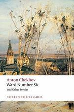 Ward Number Six and Other Stories : World's Classics - Anton Chekhov