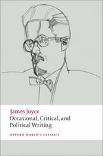 Occasional, Critical, and Political Writing : World's Classics - James Joyce