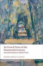 Six French Poets of the Nineteenth Century : With Parallel French Text