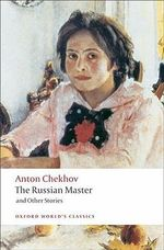 The Russian Master and Other Stories : World's Classics - Anton Chekhov